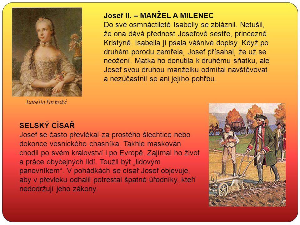 Isabella Parmská Josef II. – MANŽEL A MILENEC Do své osmnáctileté Isabelly se zbláznil. Netušil, že ona dává přednost Josefově sestře, princezně Krist