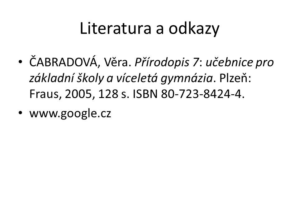 Literatura a odkazy ČABRADOVÁ, Věra. Přírodopis 7: učebnice pro základní školy a víceletá gymnázia. Plzeň: Fraus, 2005, 128 s. ISBN 80-723-8424-4. www
