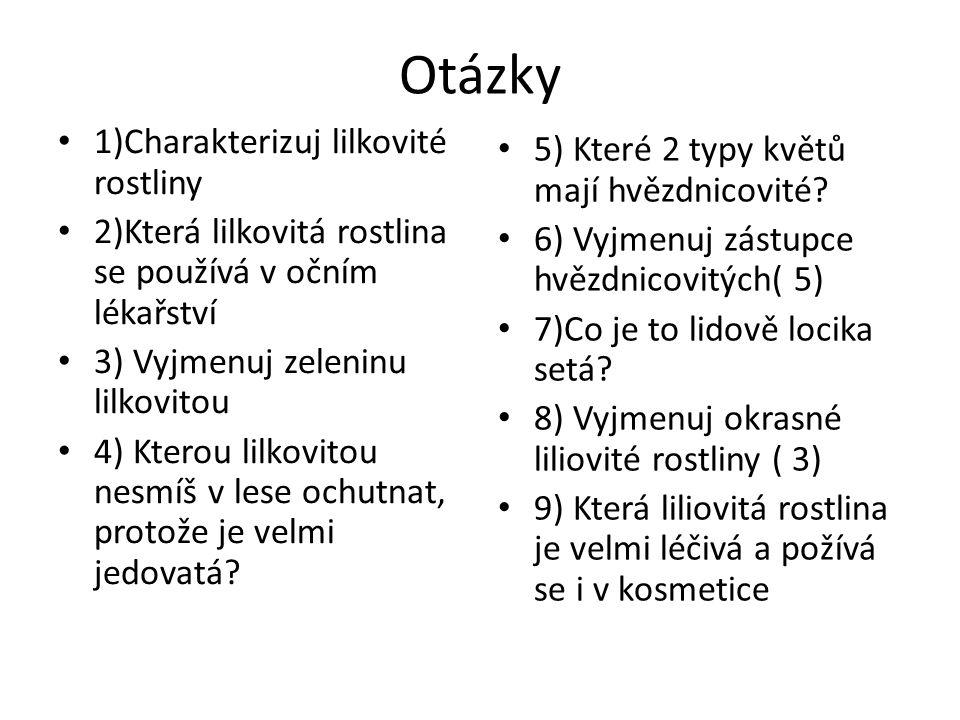 Otázky 1)Charakterizuj lilkovité rostliny 2)Která lilkovitá rostlina se používá v očním lékařství 3) Vyjmenuj zeleninu lilkovitou 4) Kterou lilkovitou