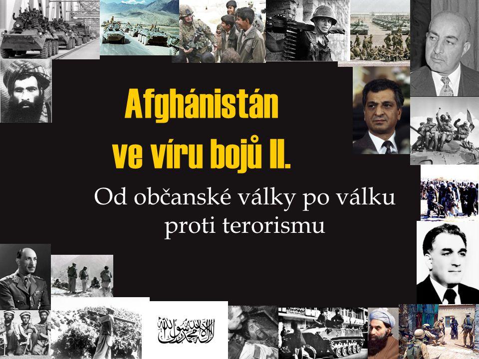 Afghánistán ve víru bojů II. Od občanské války po válku proti terorismu
