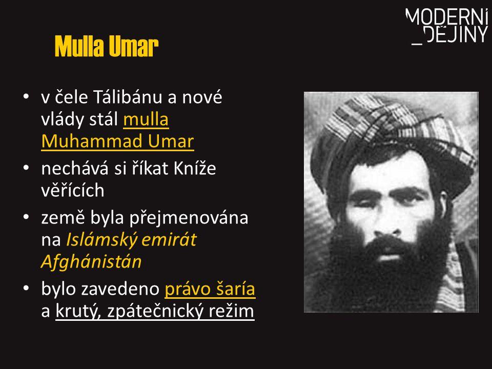 Mulla Umar v čele Tálibánu a nové vlády stál mulla Muhammad Umar nechává si říkat Kníže věřících země byla přejmenována na Islámský emirát Afghánistán