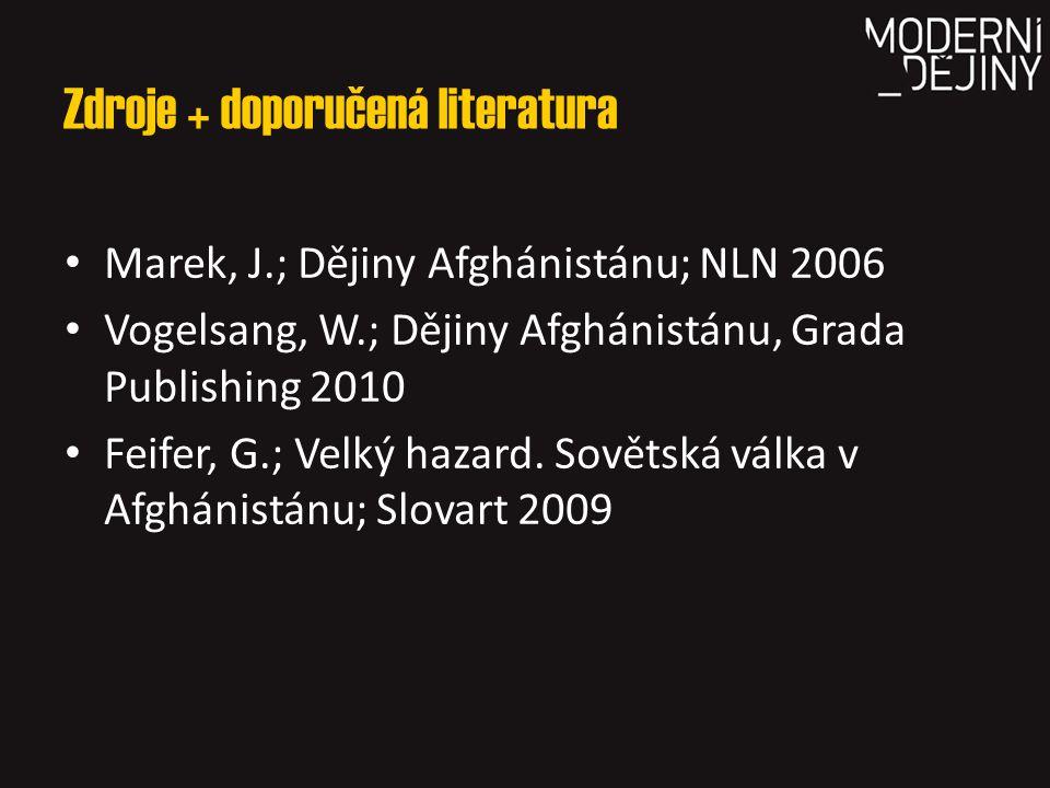Zdroje + doporučená literatura Marek, J.; Dějiny Afghánistánu; NLN 2006 Vogelsang, W.; Dějiny Afghánistánu, Grada Publishing 2010 Feifer, G.; Velký ha