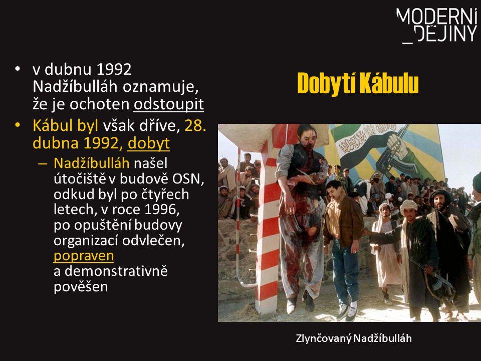 Dobytí Kábulu v dubnu 1992 Nadžíbulláh oznamuje, že je ochoten odstoupit Kábul byl však dříve, 28. dubna 1992, dobyt – Nadžíbulláh našel útočiště v bu