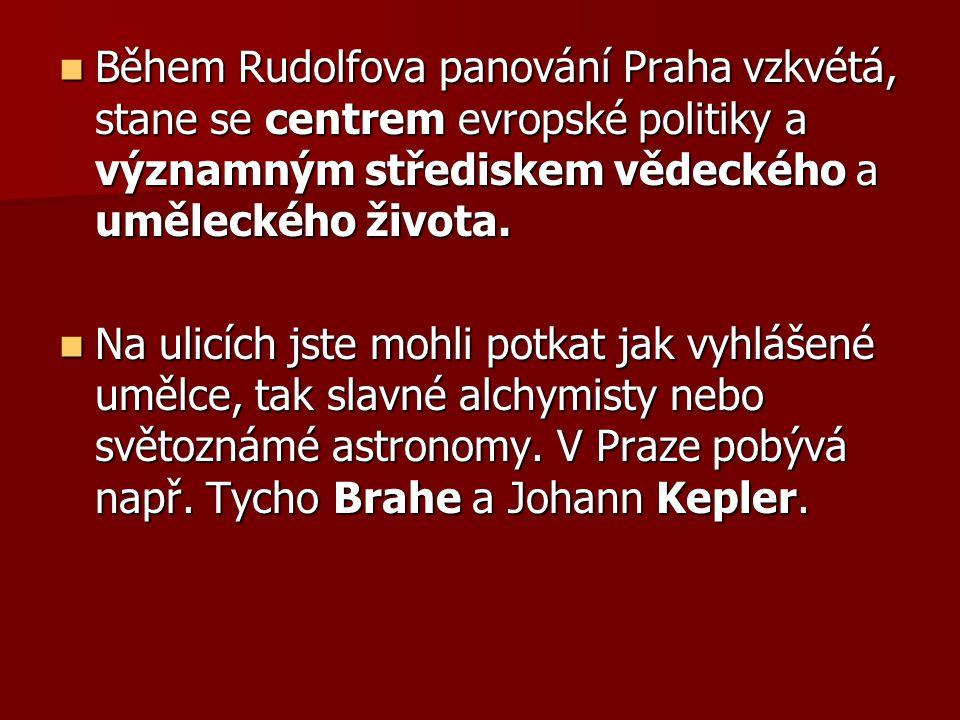 Během Rudolfova panování Praha vzkvétá, stane se centrem evropské politiky a významným střediskem vědeckého a uměleckého života. Během Rudolfova panov