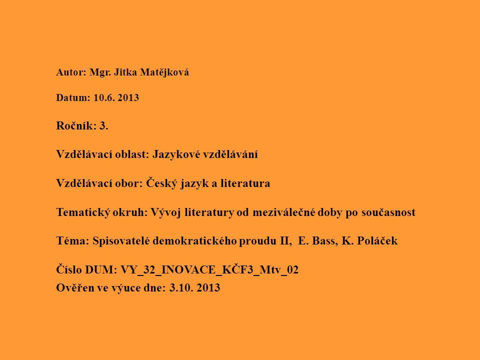 Anotace Výuková prezentace má žáky seznámit se životem a dílem Karla Čapka Metodické doporučení: prezentaci je vhodné využít v souvislosti s učivem o demokratickém proudu v české literatuře Klíčová slova: Eduard Bass, Karel Poláček