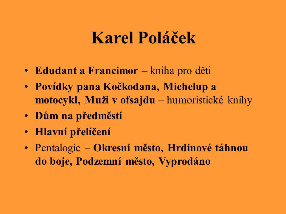 Karel Poláček – Bylo nás pět Román, příhody pětičlenné klukovské party Vypravěčem je Petr Bajza, syn místního obchodníka, rošťák, poslouchá však rodiče.