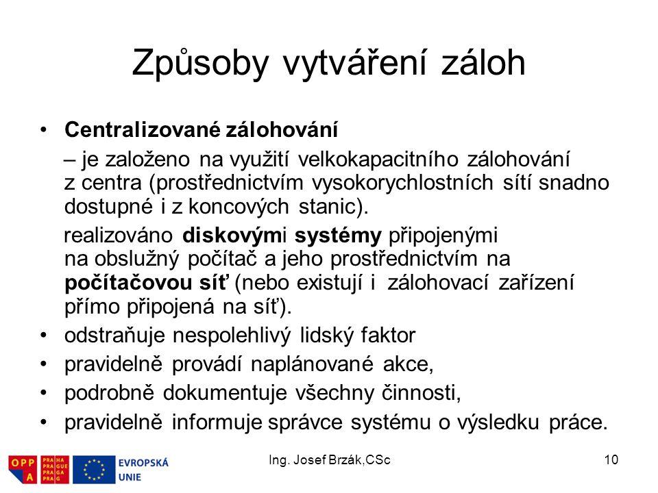 Ing. Josef Brzák,CSc10 Způsoby vytváření záloh Centralizované zálohování – je založeno na využití velkokapacitního zálohování z centra (prostřednictví
