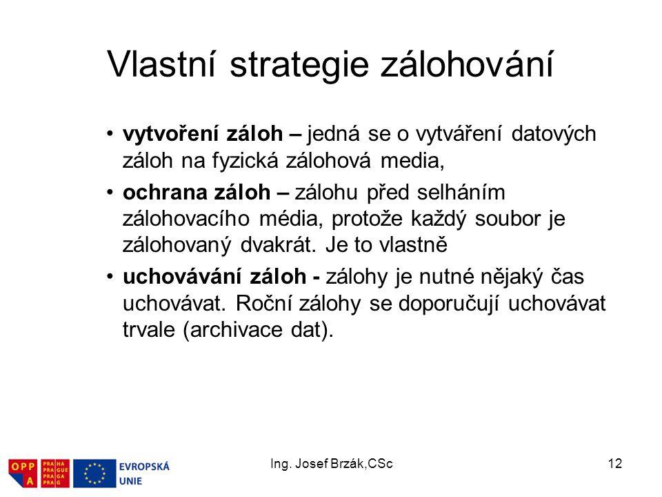 Ing. Josef Brzák,CSc12 Vlastní strategie zálohování vytvoření záloh – jedná se o vytváření datových záloh na fyzická zálohová media, ochrana záloh – z