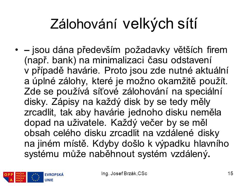 Ing. Josef Brzák,CSc15 Zálohování velkých sítí – jsou dána především požadavky větších firem (např.