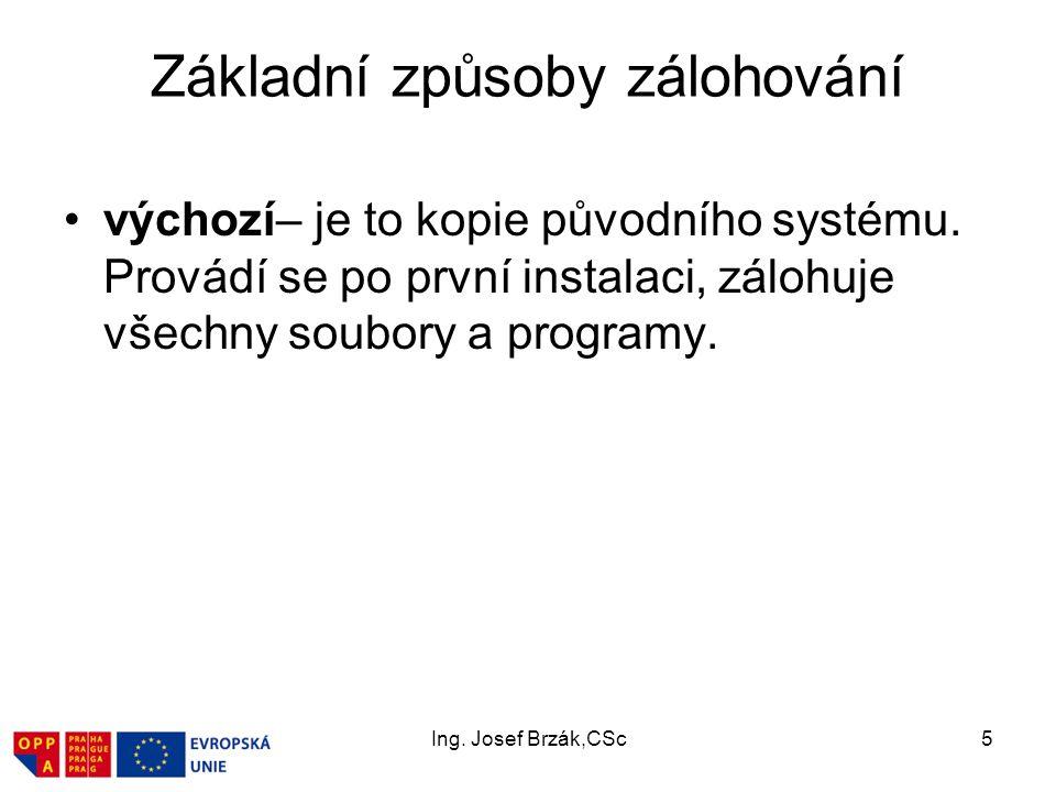Ing. Josef Brzák,CSc5 Základní způsoby zálohování výchozí– je to kopie původního systému.
