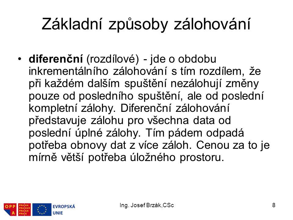 Ing. Josef Brzák,CSc8 Základní způsoby zálohování diferenční (rozdílové) - jde o obdobu inkrementálního zálohování s tím rozdílem, že při každém další