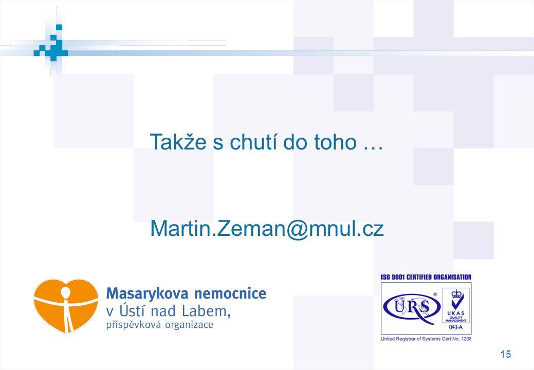 15 Takže s chutí do toho … M Martin.Zeman@mnul.cz