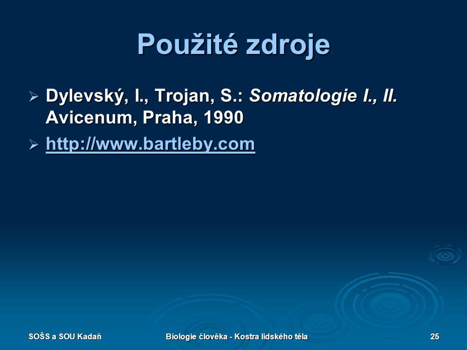 SOŠS a SOU KadaňBiologie člověka - Kostra lidského těla25 Použité zdroje  Dylevský, I., Trojan, S.: Somatologie I., II. Avicenum, Praha, 1990  http: