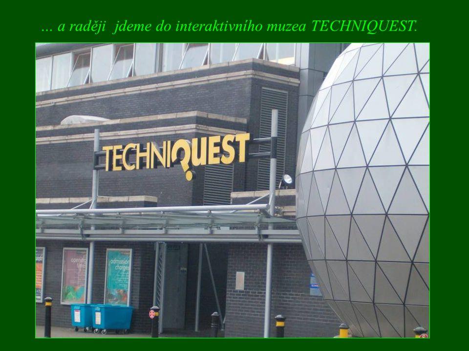 … a raději jdeme do interaktivního muzea TECHNIQUEST.