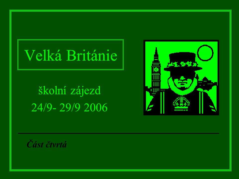 Velká Británie školní zájezd 24/9- 29/9 2006 Část čtvrtá