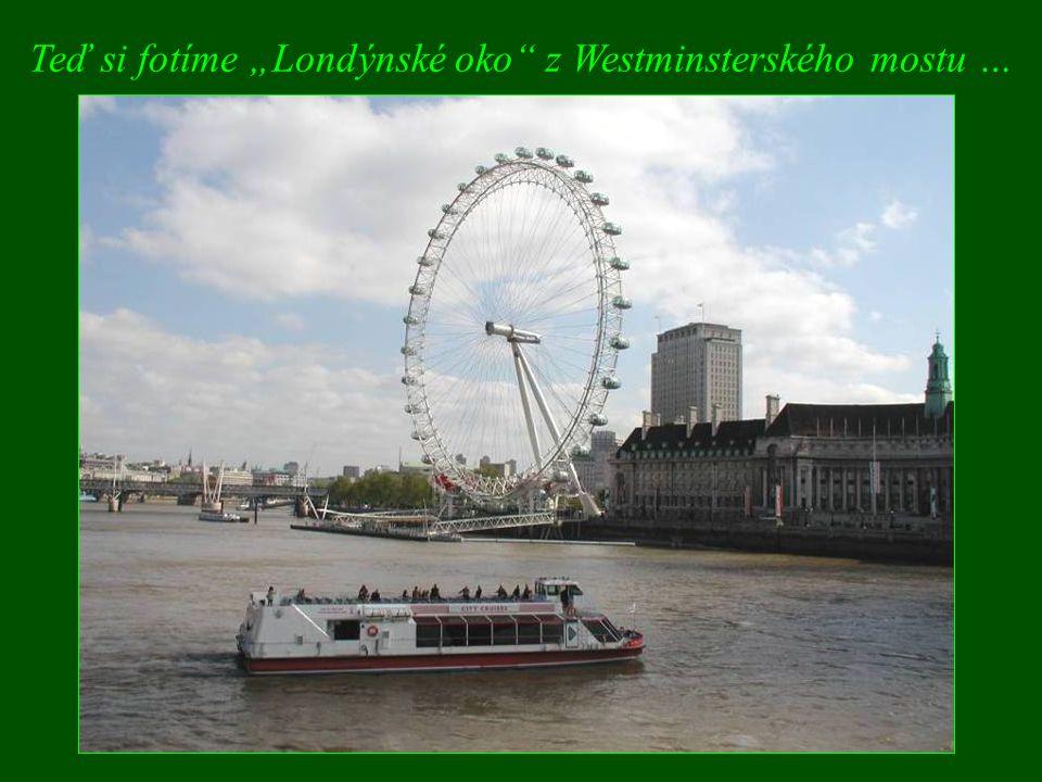 """Teď si fotíme """"Londýnské oko"""" z Westminsterského mostu …"""