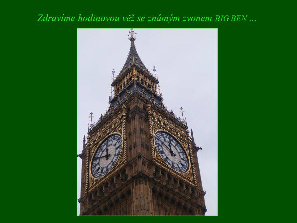 Zdravíme hodinovou věž se známým zvonem BIG BEN …