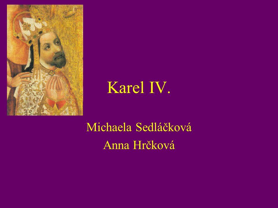 Karel IV.1316-1378 Doba vlády: 1346-1378 Korunovace: římským králem 26.
