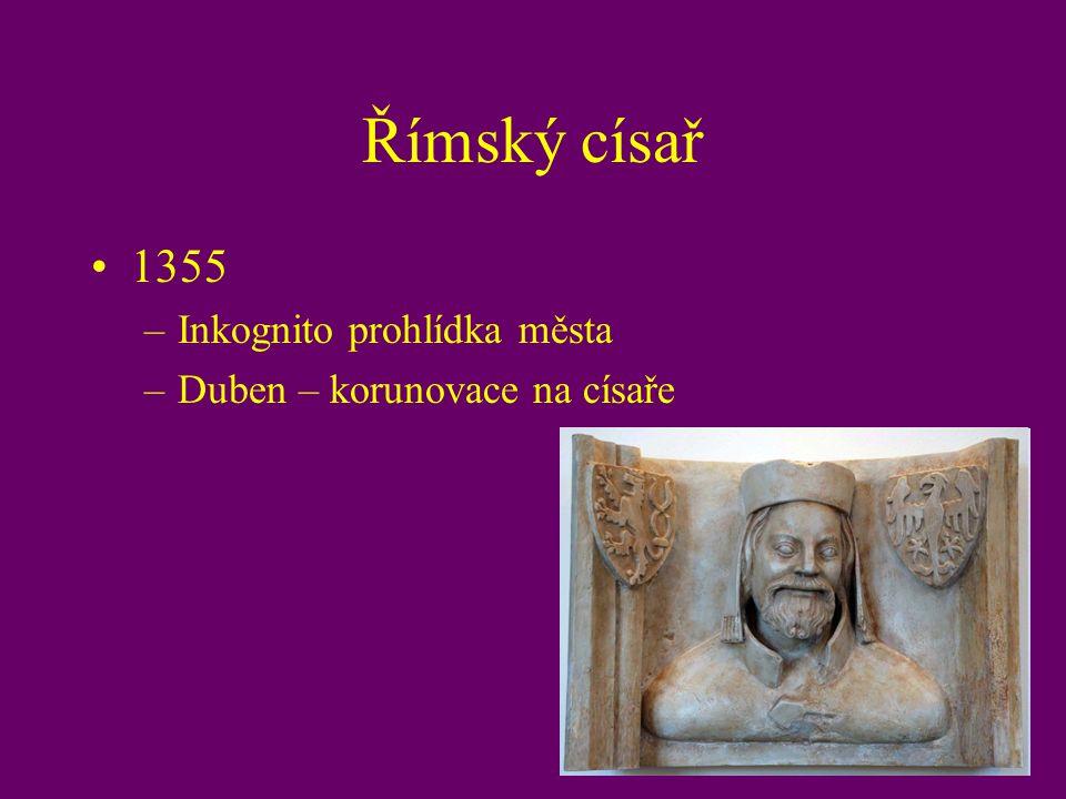 Římský císař 1355 –Inkognito prohlídka města –Duben – korunovace na císaře