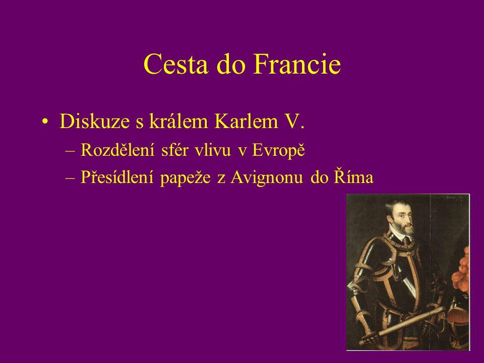 Cesta do Francie Diskuze s králem Karlem V. –Rozdělení sfér vlivu v Evropě –Přesídlení papeže z Avignonu do Říma