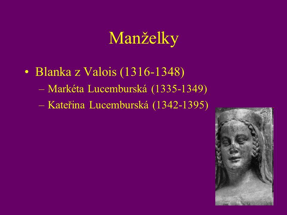 Manželky Blanka z Valois (1316-1348) –Markéta Lucemburská (1335-1349) –Kateřina Lucemburská (1342-1395)