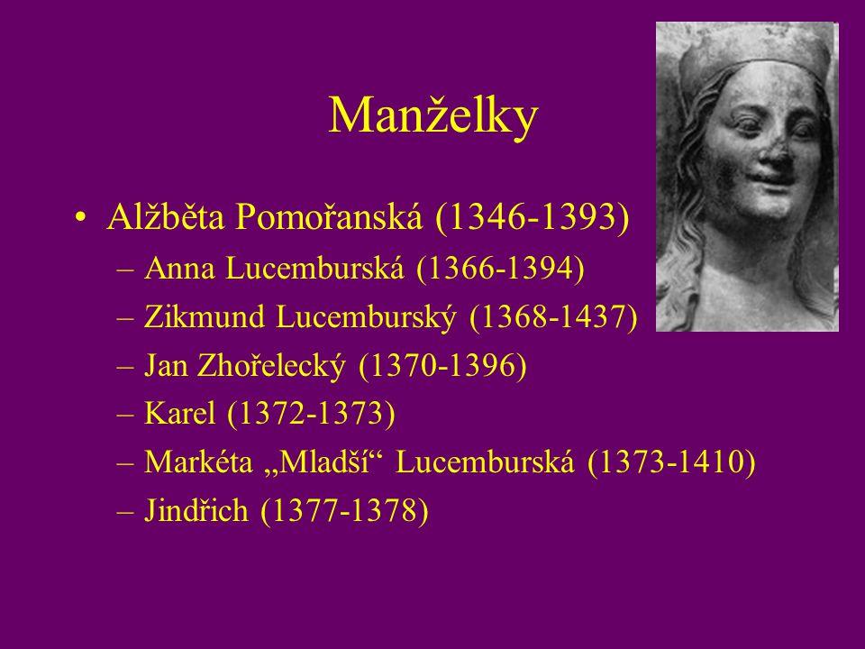 Manželky Alžběta Pomořanská (1346-1393) –Anna Lucemburská (1366-1394) –Zikmund Lucemburský (1368-1437) –Jan Zhořelecký (1370-1396) –Karel (1372-1373)