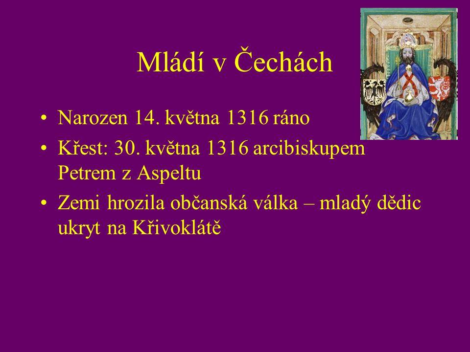 Mládí v Čechách Narozen 14. května 1316 ráno Křest: 30. května 1316 arcibiskupem Petrem z Aspeltu Zemi hrozila občanská válka – mladý dědic ukryt na K