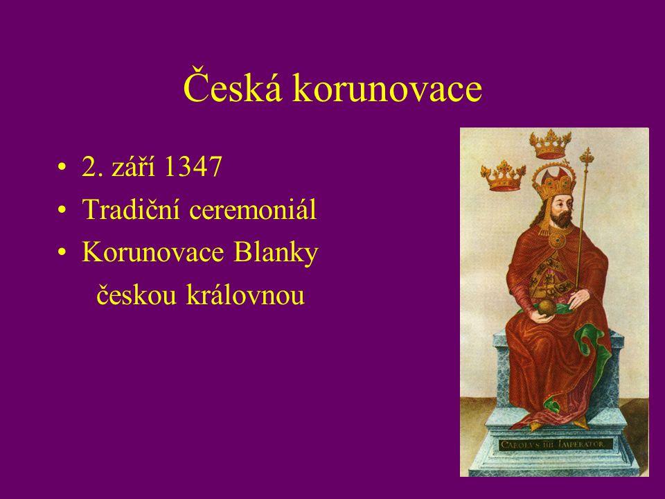 Česká korunovace 2. září 1347 Tradiční ceremoniál Korunovace Blanky českou královnou