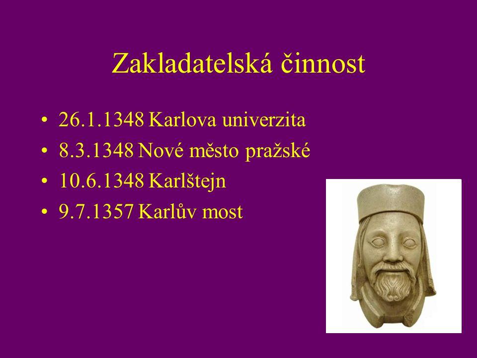 Zakladatelská činnost 26.1.1348 Karlova univerzita 8.3.1348 Nové město pražské 10.6.1348 Karlštejn 9.7.1357 Karlův most