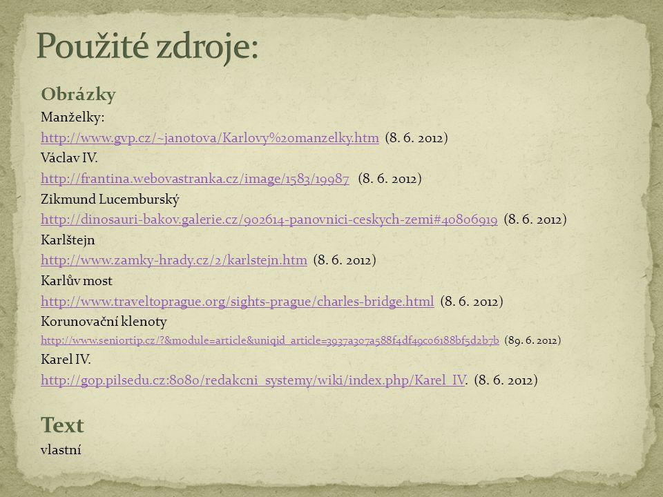 Obrázky Manželky: http://www.gvp.cz/~janotova/Karlovy%20manzelky.htmhttp://www.gvp.cz/~janotova/Karlovy%20manzelky.htm (8.