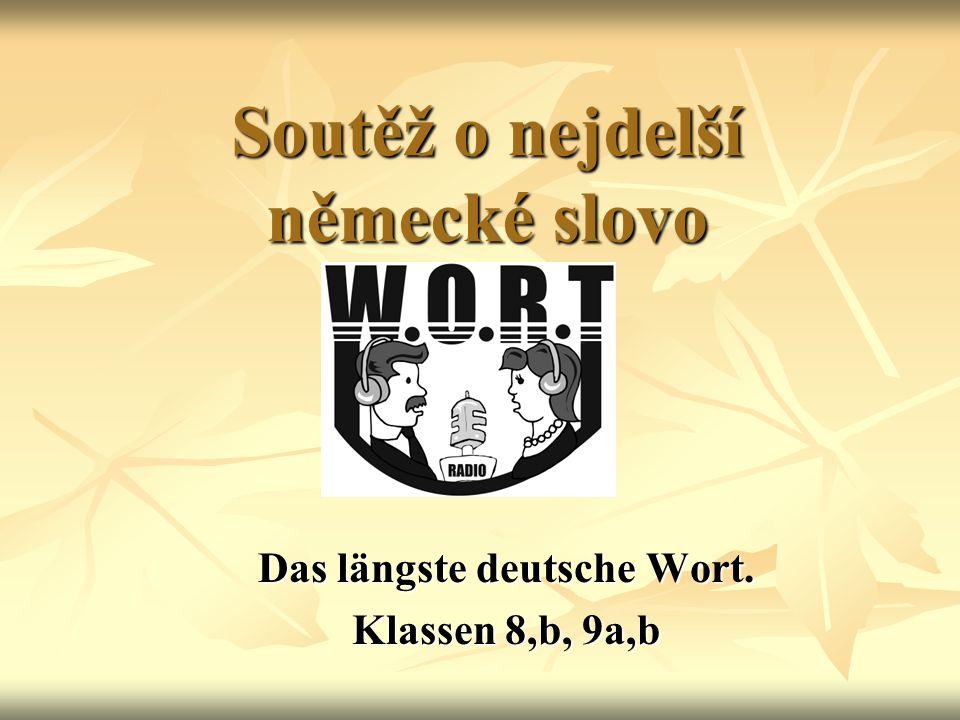 Soutěž o nejdelší německé slovo Das längste deutsche Wort. Klassen 8,b, 9a,b
