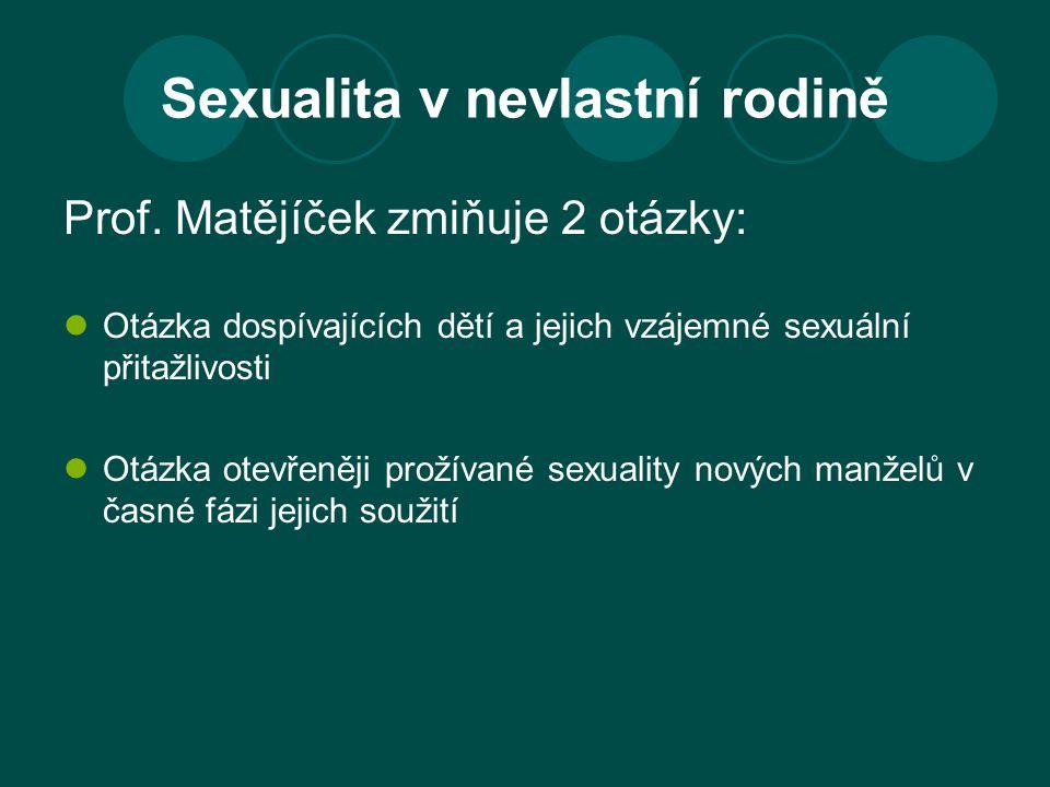 Sexualita v nevlastní rodině Prof. Matějíček zmiňuje 2 otázky: Otázka dospívajících dětí a jejich vzájemné sexuální přitažlivosti Otázka otevřeněji pr