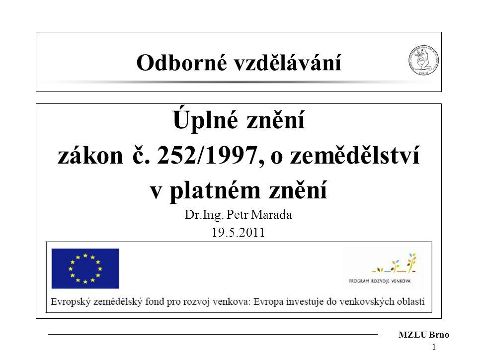 MZLU Brno 1 Odborné vzdělávání Úplné znění zákon č. 252/1997, o zemědělství v platném znění Dr.Ing. Petr Marada 19.5.2011