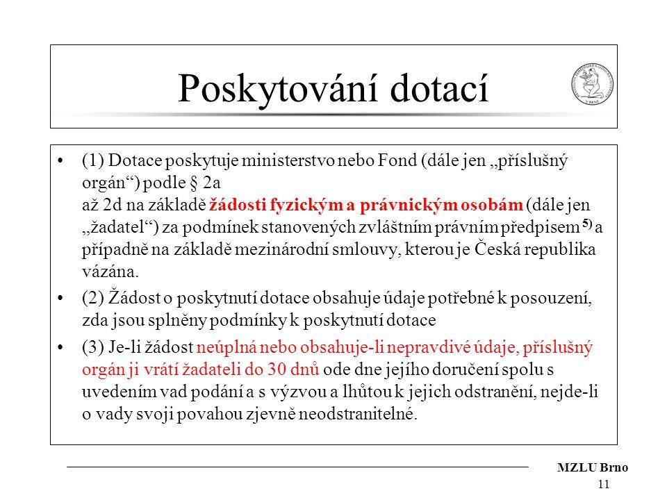 """MZLU Brno Poskytování dotací (1) Dotace poskytuje ministerstvo nebo Fond (dále jen """"příslušný orgán"""") podle § 2a až 2d na základě žádosti fyzickým a p"""