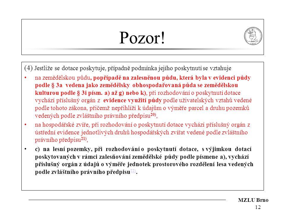 MZLU Brno Pozor! (4) Jestliže se dotace poskytuje, případně podmínka jejího poskytnutí se vztahuje na zemědělskou půdu, popřípadě na zalesněnou půdu,