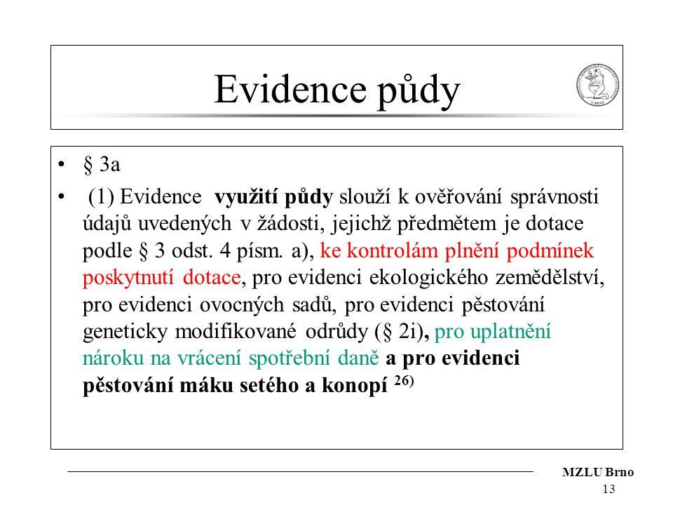 MZLU Brno Evidence půdy § 3a (1) Evidence využití půdy slouží k ověřování správnosti údajů uvedených v žádosti, jejichž předmětem je dotace podle § 3