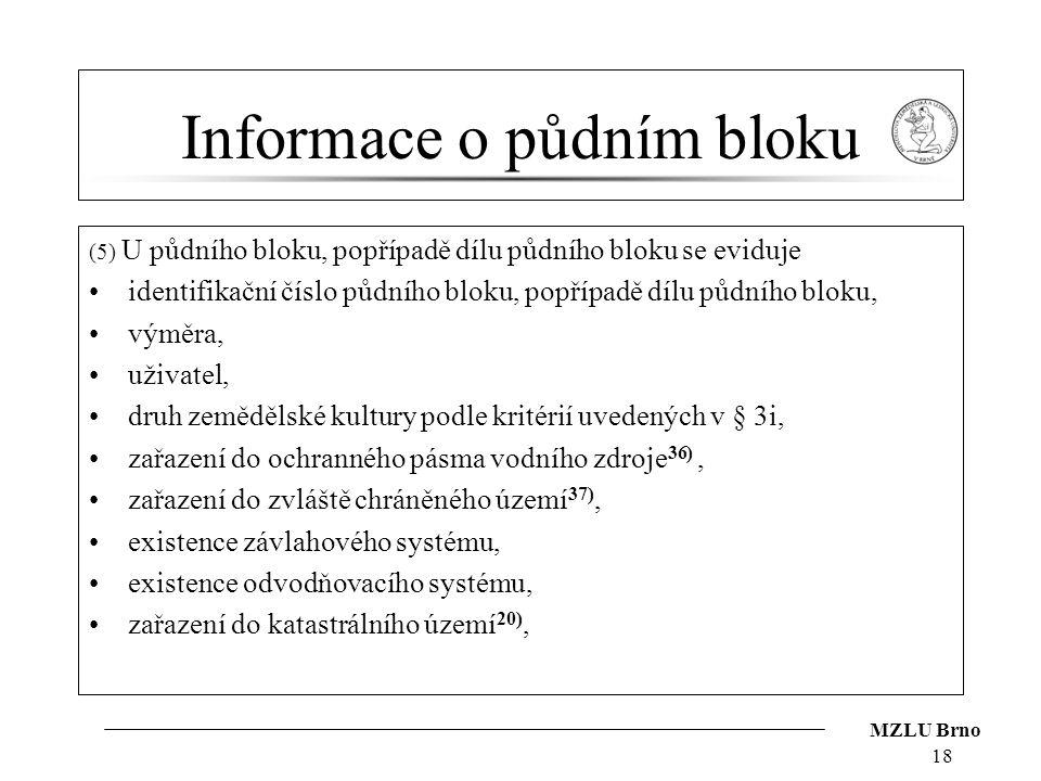 MZLU Brno Informace o půdním bloku (5) U půdního bloku, popřípadě dílu půdního bloku se eviduje identifikační číslo půdního bloku, popřípadě dílu půdn