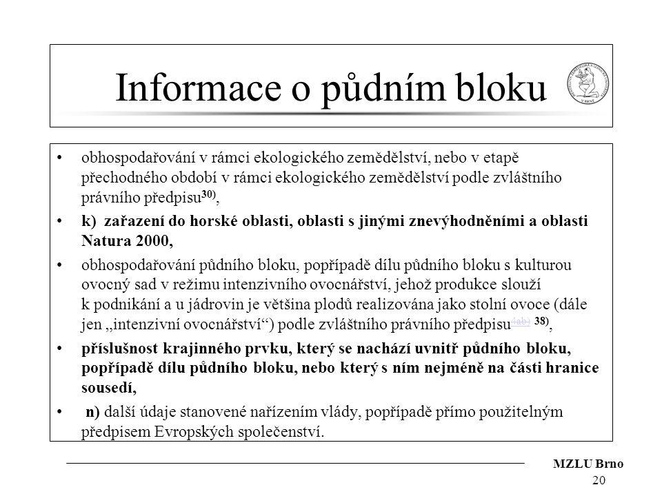 MZLU Brno Informace o půdním bloku obhospodařování v rámci ekologického zemědělství, nebo v etapě přechodného období v rámci ekologického zemědělství