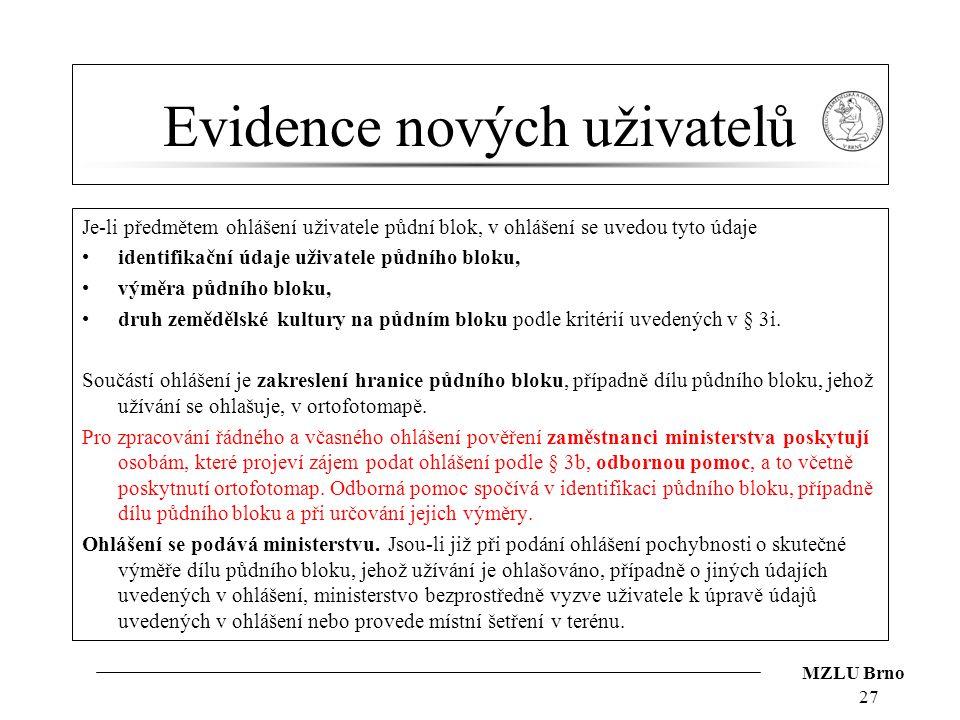 MZLU Brno Evidence nových uživatelů Je-li předmětem ohlášení uživatele půdní blok, v ohlášení se uvedou tyto údaje identifikační údaje uživatele půdní