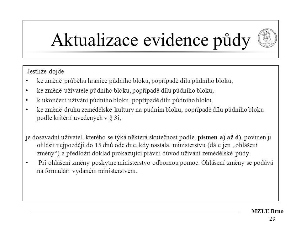 MZLU Brno Aktualizace evidence půdy Jestliže dojde ke změně průběhu hranice půdního bloku, popřípadě dílu půdního bloku, ke změně uživatele půdního bl