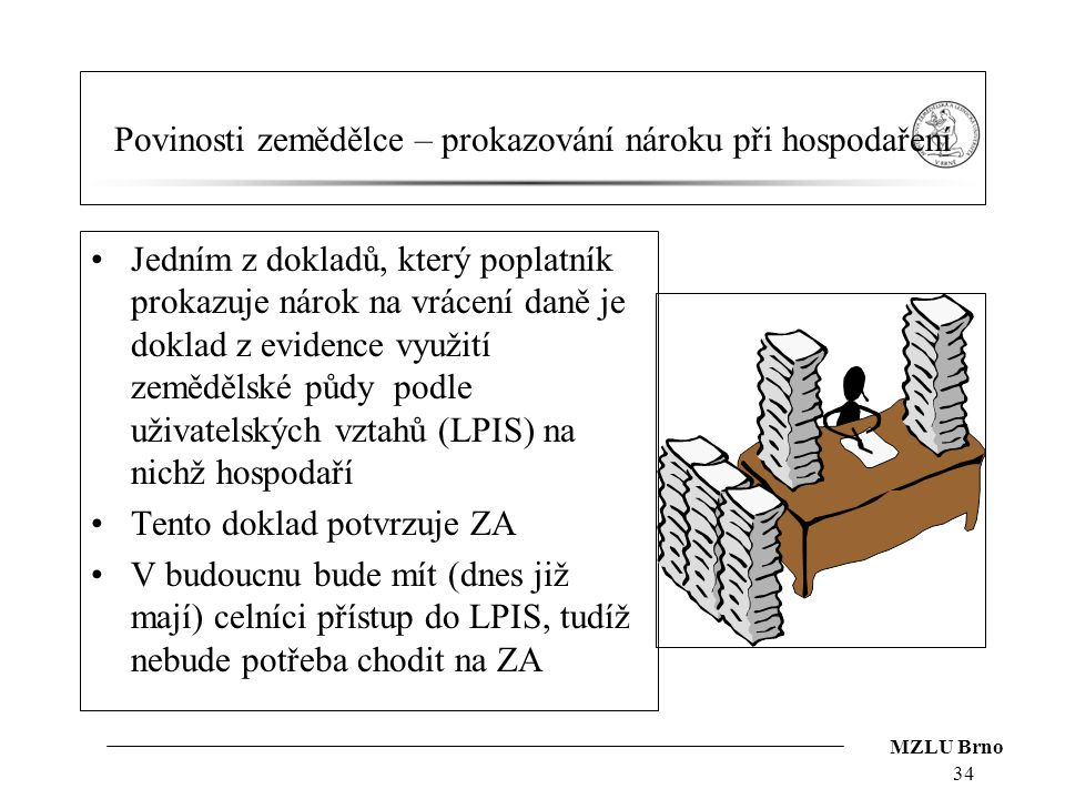 MZLU Brno Povinosti zemědělce – prokazování nároku při hospodaření Jedním z dokladů, který poplatník prokazuje nárok na vrácení daně je doklad z evide