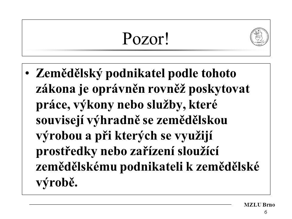 MZLU Brno Pozor! Zemědělský podnikatel podle tohoto zákona je oprávněn rovněž poskytovat práce, výkony nebo služby, které souvisejí výhradně se zemědě