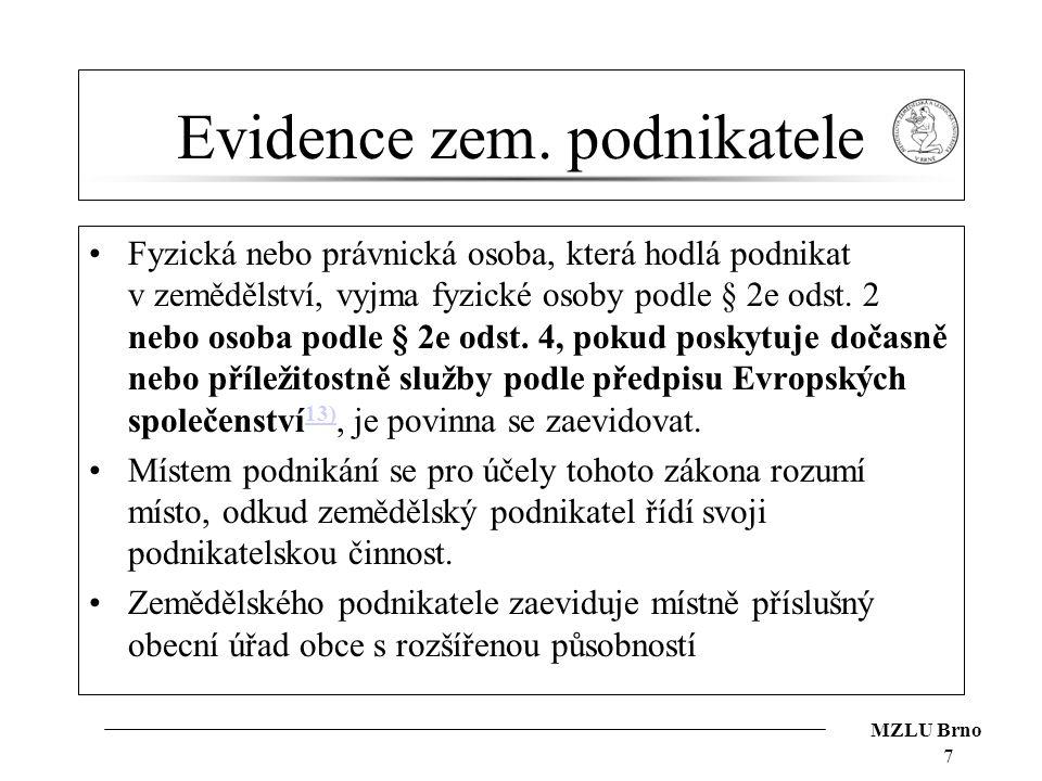 MZLU Brno Evidence zem. podnikatele Fyzická nebo právnická osoba, která hodlá podnikat v zemědělství, vyjma fyzické osoby podle § 2e odst. 2 nebo osob