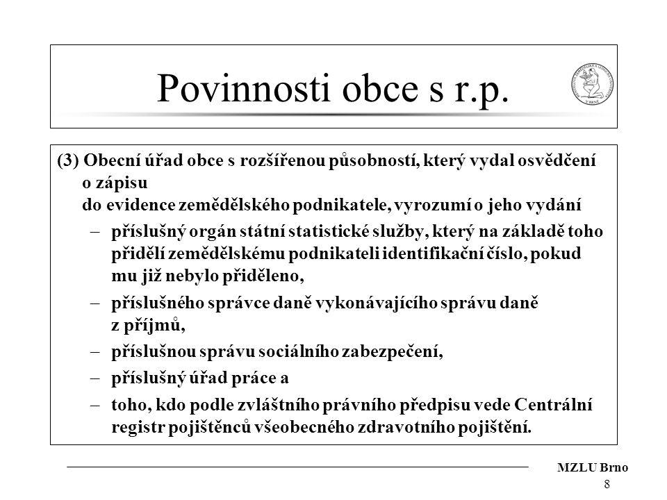 MZLU Brno Povinnosti obce s r.p. (3) Obecní úřad obce s rozšířenou působností, který vydal osvědčení o zápisu do evidence zemědělského podnikatele, vy