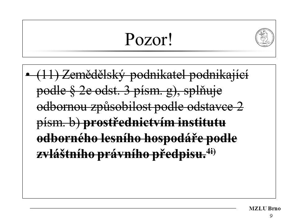 MZLU Brno Pozor! (11) Zemědělský podnikatel podnikající podle § 2e odst. 3 písm. g), splňuje odbornou způsobilost podle odstavce 2 písm. b) prostředni