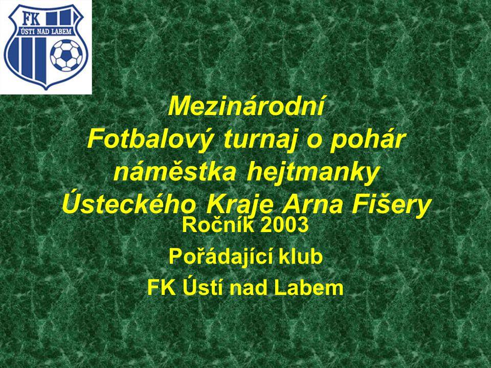 Mezinárodní Fotbalový turnaj o pohár náměstka hejtmanky Ústeckého Kraje Arna Fišery Ročník 2003 Pořádající klub FK Ústí nad Labem