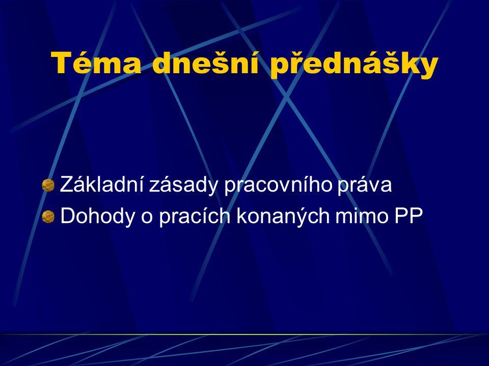 Téma dnešní přednášky Základní zásady pracovního práva Dohody o pracích konaných mimo PP