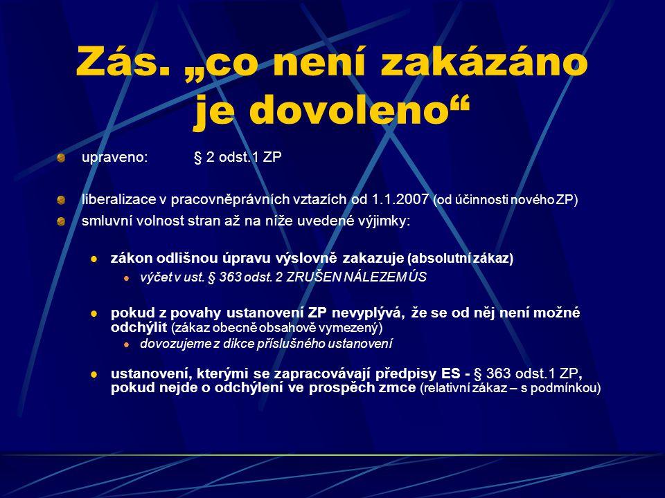 """Zás. """"co není zakázáno je dovoleno"""" upraveno: § 2 odst.1 ZP liberalizace v pracovněprávních vztazích od 1.1.2007 (od účinnosti nového ZP) smluvní voln"""