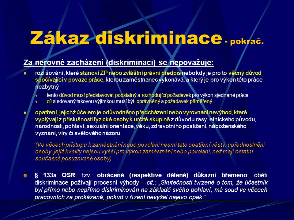 Zákaz diskriminace - pokrač. Za nerovné zacházení (diskriminaci) se nepovažuje: rozlišování, které stanoví ZP nebo zvláštní právní předpis nebo kdy je