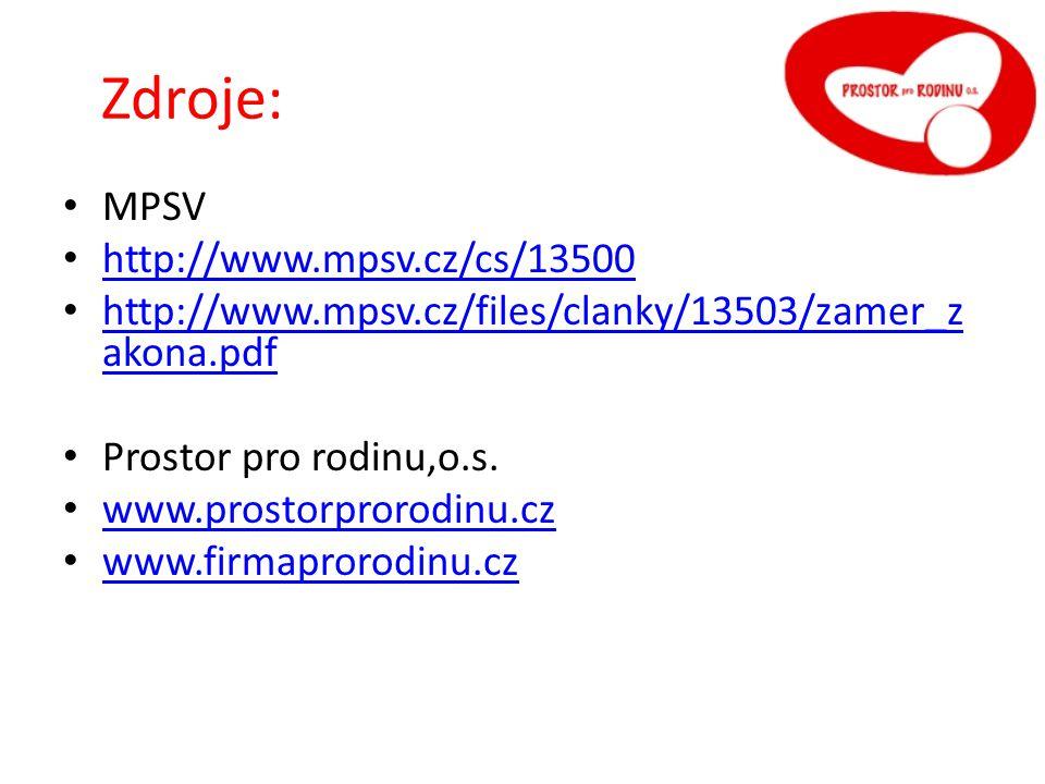 Zdroje: droje: MPSV http://www.mpsv.cz/cs/13500 http://www.mpsv.cz/files/clanky/13503/zamer_z akona.pdf http://www.mpsv.cz/files/clanky/13503/zamer_z